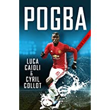 Pogba: The rise of Manchester United's Homecoming Hero (Luca Caioli)