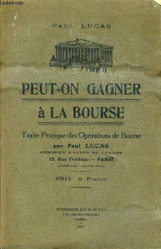 PEUT ON GAGNER A LA BOURSE - TRAITE PRATIQUE DES OPERATIONS DE BOURSE. par LUCAS PAUL