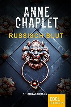 Russisch Blut: Ermittlerin Katalina Cavic 1 von [Chaplet, Anne]