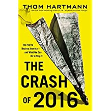 The Crash of 2016: The Plot to Destroy America--and What We Can Do to Stop It by Thom Hartmann (2013-11-12)
