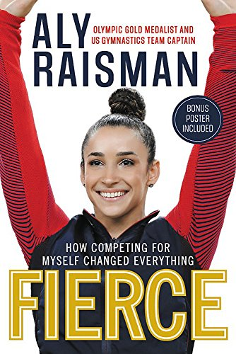 Fierce: How Competing for Myself Changed Everything por Aly Raisman