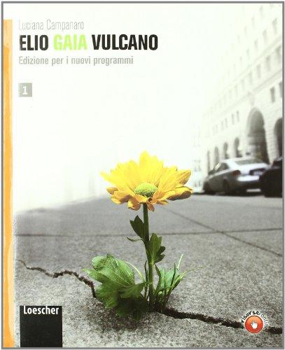 Elio Gaia Vulcano. Per le Scuole superiori. Con espansione online: 1