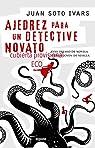 Ajedrez para un detective novato par Juan Soto Ivars