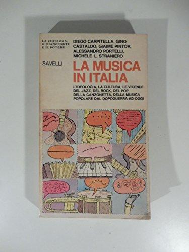 La Musica in Italia. L'ideologia, la cultura, le vicende del jazz, del rock, del pop, della canzonetta, della musica popolare dal dopoguerra ad oggi