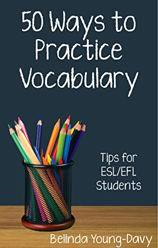 Fifty Ways to Practice Vocabulary: Tips for ESL/EFL Students