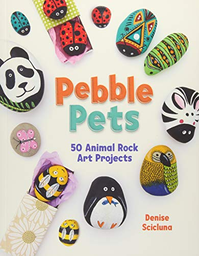 Pebble Pets: 50 Animal Rock Art Projects (Pet-rock Craft)