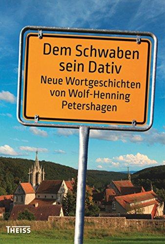 Dem Schwaben sein Dativ: Neue Wortgeschichten von Wolf-Henning Petershagen