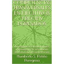 COMPETENCIAS TRANSVERSALES EN EJECUTIVOS Y RECIEN EGRESADOS: (Investigaciones internacionales y metodología de instrumento de evaluación de competencias) (Spanish Edition)
