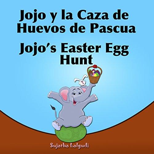 Cuentos para dormir: Lolo y la Caza de Huevos de Pascua. Jojo's Easter Egg Hunt: Libro infantil ilustrado español-inglés(Edición bilingüe)Libros infantil ... Edición bilingüe nº 11) por Sujatha Lalgudi