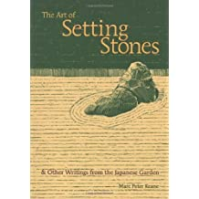 The Art of Setting Stones: And Other Writings from the Japanese Garden by Marc Peter Keane (2002-09-01)