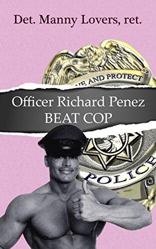 Officer Richard Penez, Beat Cop: Gay MM Police Public Anonymous Erotica (Homo Cop Dick Penez Book 1)
