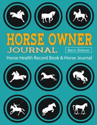 Horse Health Record Book & Horse Journal [barn Edition]: Horse Owner Journal: A Practical Horse Book for Recording Horse Riding / Racing / Shows / Mare Breeding, Horse Health Care, Planning and More!