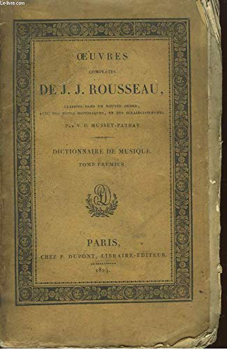 Oeuvres Complètes de J.J. Rousseau. TOME XII : Beaux-Arts : Dictionnaire de Musique. Tome 1 par ROUSSEAU J.J.