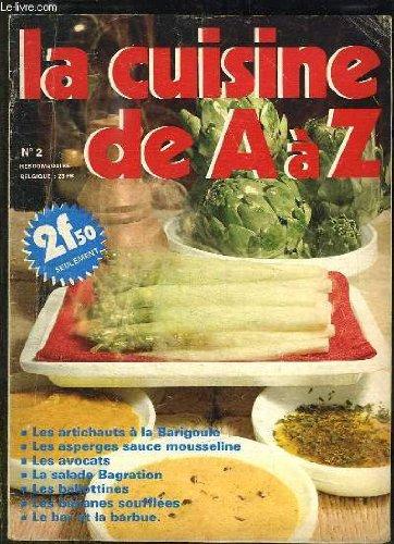 LA CUISINE DE A A Z N° 2. LES ARTICHAUTS A LA BARIGOULE, LES ASPERGES A LA SAUCE MOUSSELINE, LES AVOCATS, LA SALADE BAGRATION, LES BALLOTINES, LES BANANES SOUFFLEES...