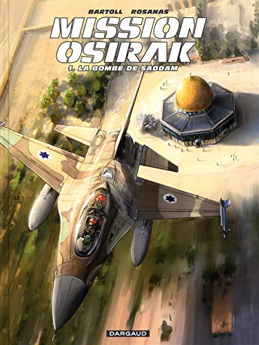 Mission Osirak - tome 1 - Bombe de Saddam (La)