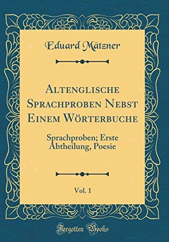 Altenglische Sprachproben Nebst Einem Wörterbuche, Vol. 1: Sprachproben; Erste Abtheilung, Poesie (Classic Reprint)