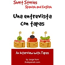 Una entrevista con tapas — An Interview with Tapas: Bilingual Short Stories in Spanish and English (Parallel Reading Books Book 1) (English Edition)