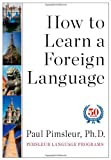 How to Learn a Foreign Language: Written by Paul Pimsleur, 2013 Edition, Publisher: Pimsleur [Hardcover]
