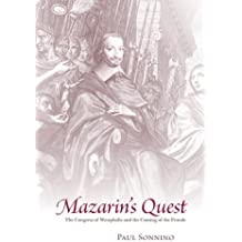 Mazarin's Quest: The Congress of Westphalia and the Coming of the Fronde