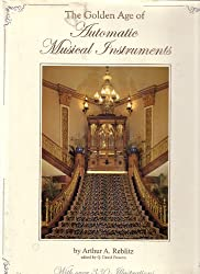 Golden Age of Automatic Musical Instruments: Remarkable Music Machines and Their Stories