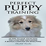 Perfect Puppy Training: 10 Tips to Give Your Dog the X-Factor!: Including a Bonus Chapter on Whelping