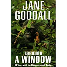 Through a Window: 30 Years With the Chimpanzees of Gombe by Jane Goodall (1990-09-20)