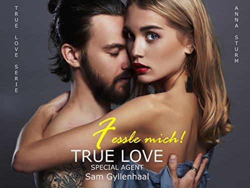 TRUE LOVE . Fessle mich!: Sam Gyllenhaal (True Love - Reihe 8)