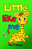 Little Like Me: Rhyming Book For Children With Cute Pictures About Baby Giraffe (Giraffe, Children`s Books, Kids Books, Bedtime Stories For Kids, Baby ... Book, Poem For Kids) (English Edition)