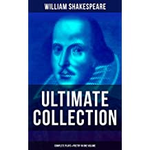 WILLIAM SHAKESPEARE Ultimate Collection: Complete Plays & Poetry in One Volume: Hamlet, Romeo and Juliet, Macbeth, Othello, The Tempest, King Lear, The ... The Comedy of Errors… (English Edition)