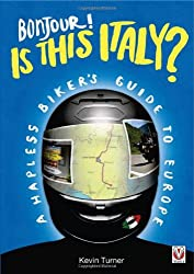Bonjour - Is This Italy?: A Hapless Biker's Guide to Europe