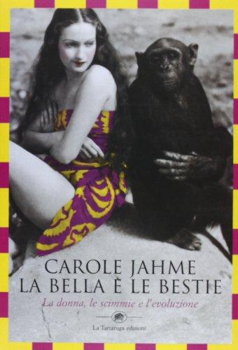 La bella e le bestie. La donna, le scimmie e l'evoluzione (Saggistica) por Carole Jahme