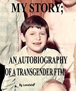 My Story; An Autobiography of a Transgender FTM by [LoneWolf]