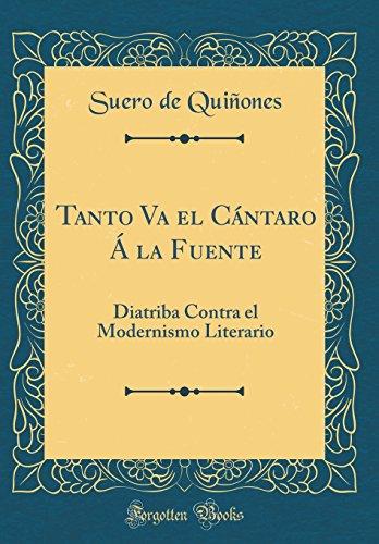 Tanto Va el Cántaro Á la Fuente: Diatriba Contra el Modernismo Literario...