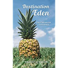 Destination Eden: Fruitarianism Explained (English Edition)