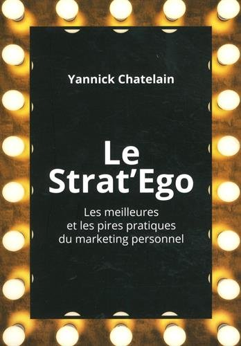 Le Strat'Ego : Les meilleures et les pires pratiques de marketing personnel par Yannick Chatelain