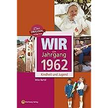 Wir vom Jahrgang 1962: Kindheit und Jugend (Jahrgangsbände): 55. Geburtstag