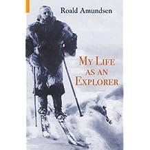 My Life as an Explorer by Roald Amundsen (2008-12-15)