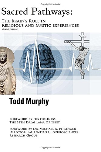 Sacred Pathways: The Brain's role in Religious and Mystic Experiences: Volume 1