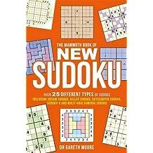 The Mammoth Book of New Sudoku: Over 25 Different Types of Sudoku, Including Jigsaw Sudoku, Killer Sudoku, Skyscraper Sudoku, Sudoku-X and Multi-grid Samurai Sudoku