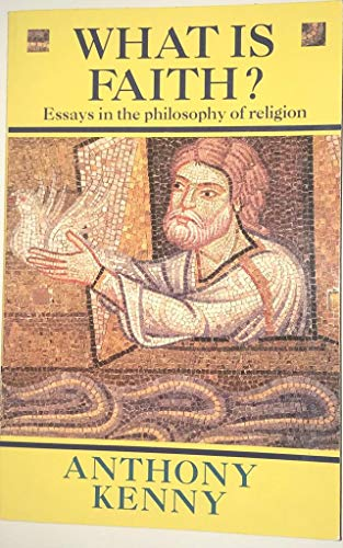What is Faith?: Essays in the Philosophy of Religion por Anthony Kenny