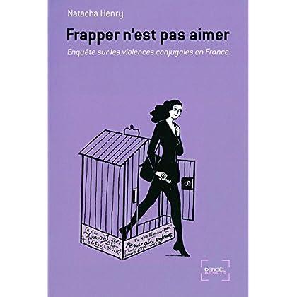 Frapper n'est pas aimer: Enquête sur les violences conjugales en France (Impacts)