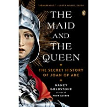 The Maid and the Queen: The Secret History of Joan of Arc by Nancy Goldstone (2013-03-26)