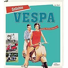 Geliebte Vespa: Modelle, Technik, Dolce Vita