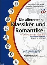 Die allerersten Klassiker und Romantiker. Band 1: Eine Auswahl von Originalkompositionen großer Meister. Jetzt neu mit didaktischen und musiktheoretischen Kommentaren zu jeden Stück!
