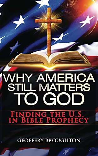 Why America Still Matters to God: Finding the U.S in Bible Prophecy book cover