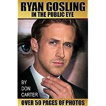 Ryan Gosling In The Public Eye (English Edition)