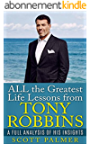 Tony Robbins: A full analysis of his insights ( Tony Robbins, Anthony Robbins, Success, Successful people, Change your life, Wealth, Financial freedom, rich people) (English Edition)