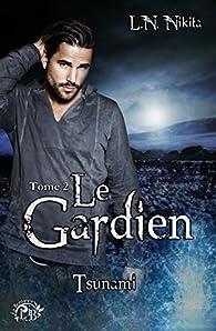 Le Gardien, tome 2 - Tsunami par LN. Nikita