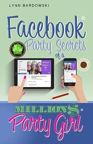 Facebook Party Secrets of a Million Dollar Party Girl: Volume 2 (Direct Sales Success Secrets)