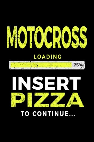 Motocross Loading 75% Insert Pizza To Continue: Lined Notebooks & Journals To Write In